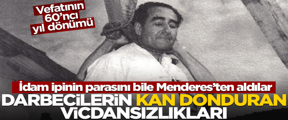 Darbecilerin nefreti, kini Mendersin parasıyla Mendersi idam ettiler
