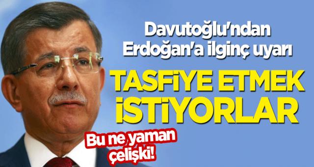 Bu ne yaman çelişki! Davutoğlu'ndan Erdoğan'a ilginç uyarı: Tasfiye etmek istiyorlar