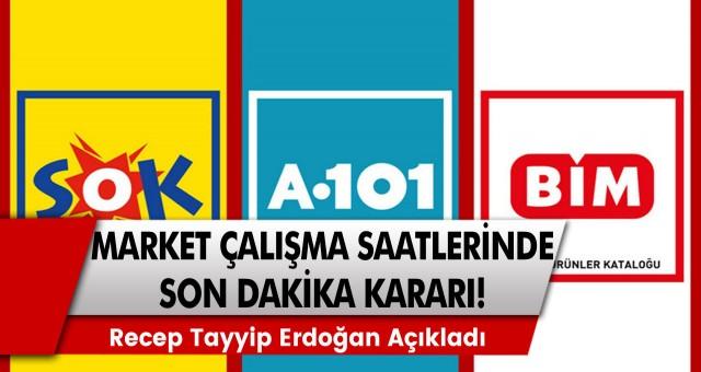 Market Çalışma Saatlerinde Flaş Karar! Recep Tayyip Erdoğan Açıkladı… Marketler Ne Zaman Kapanıyor?